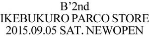 B'2nd IKEBUKURO PARCO STORE NEWOPEN